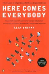Here Comes Everybody: The Power of Organizing Without Organizations