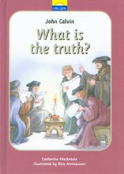 John Calvin: What is Truth? - Little Lights