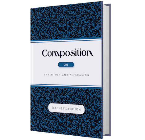 Composition Volume I: Invention and Persuasion - Teacher's Edition