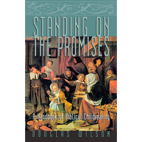 Standing on the Promises: A Handbook of Biblical Childrearing
