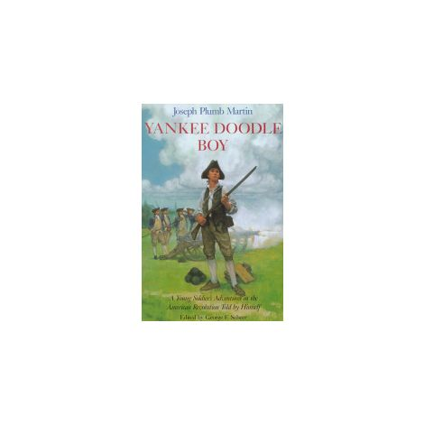 Yankee Doodle Boy: A Young Soldier's Adventures in the American Revolution Told by Himself
