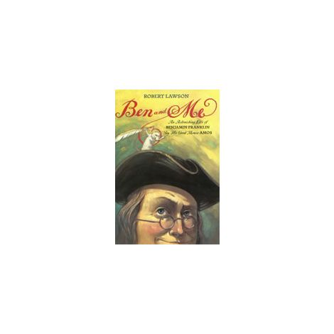 Cover: Ben and Me: An Astonishing Life of Benjamin Franklin by His Good Mouse Amos