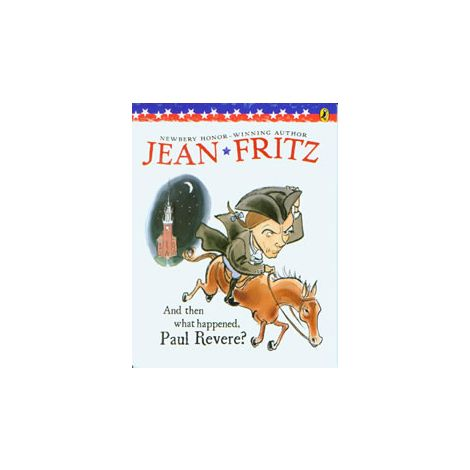 And Then What Happened, Paul Revere? - Jean Fritz Series