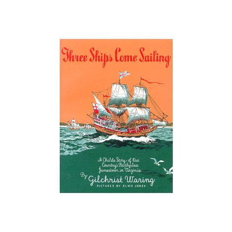Three Ships Come Sailing: A Child's Story of Our Country's Birthplace Jamestown in Virginia