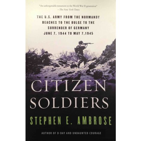 Citizen Soldiers: The U. S. Army from the Normandy Beaches to the Bulge to the Surrender of Germany (6P)