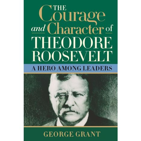 Courage and Character of Theodore Roosevelt