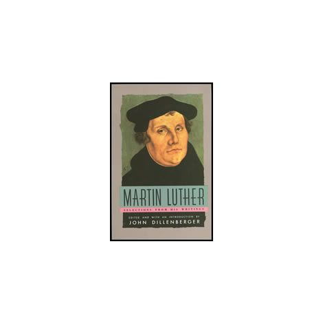 Martin Luther : Selections From His Writings (5P)