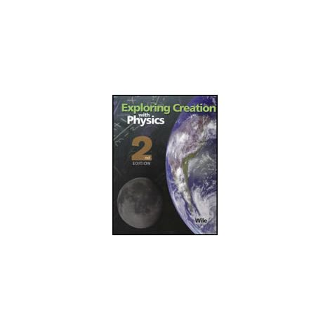 Exploring Creation with Physics Student Text 2nd Edition