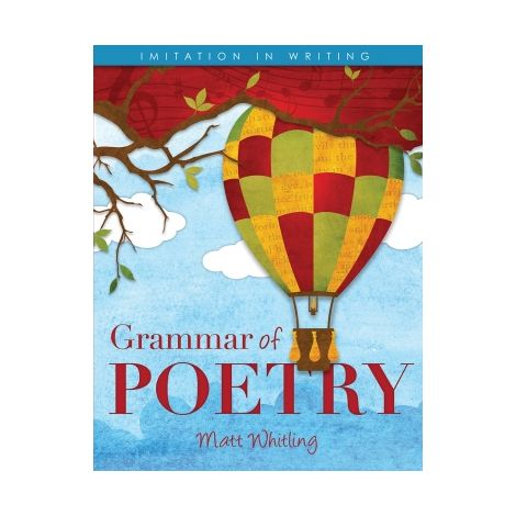 Grammar of Poetry Student Edition - Imitation in Writing