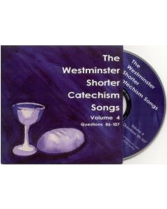 Westminster Shorter Catechism Songs Volume 4