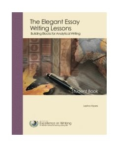 Elegant Essay Writing Lessons: Building Blocks for Analytical Writing - Student Book